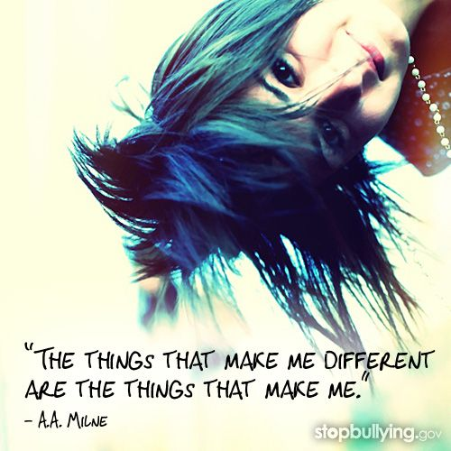The things that make me different are the thing that make me. | via StopBullying.gov