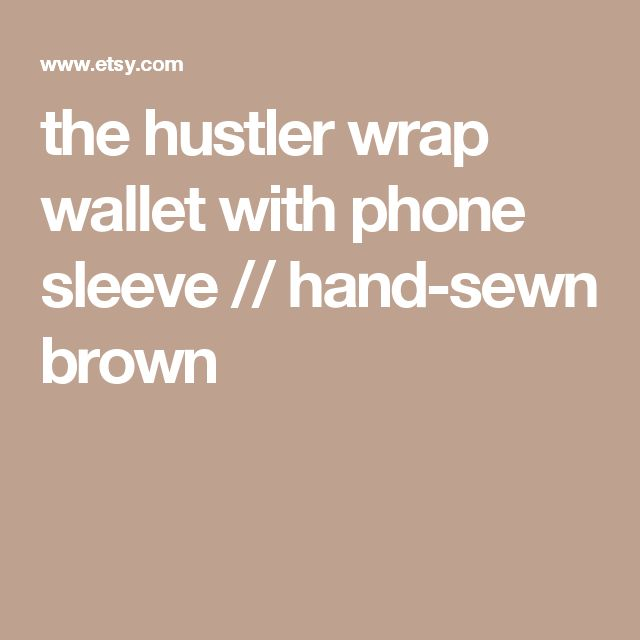 the hustler wrap wallet with phone sleeve // hand-sewn brown
