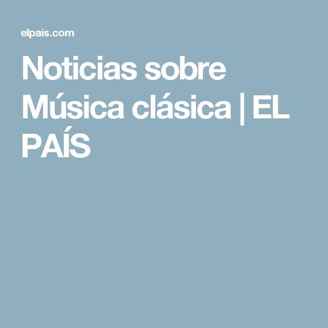 Noticias sobre Música clásica | EL PAÍS