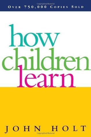 How Children Learn, de John Holt.