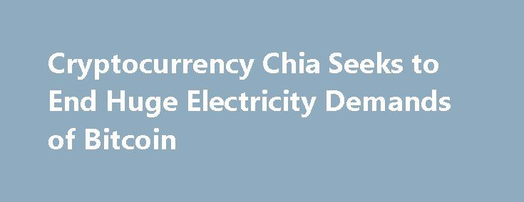 Cryptocurrency Chia Seeks to End Huge Electricity Demands of Bitcoin https://betiforexcom.livejournal.com/28016630.html  As brilliant as a tool for financial empowerment as it is, Bitcoin isn't terribly environmentally friendly. It's been estimated by Alex de Vries at Digiconomist that with BTC priced as it currently is, it would be profitable for miners to consumer 24 terawatt-hours in power every year. Put another way, more electricity than the entire … Continue reading Cryptocurrency Chia…