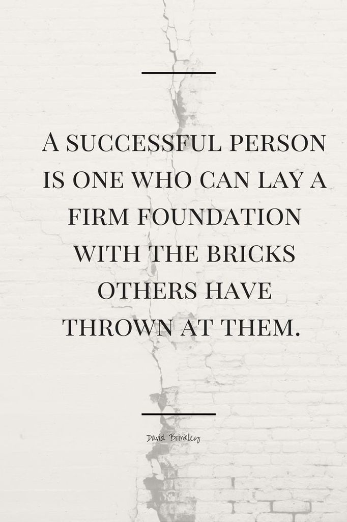 A successful person is one who can lay a firm foundation with the bricks others have thrown at them.
