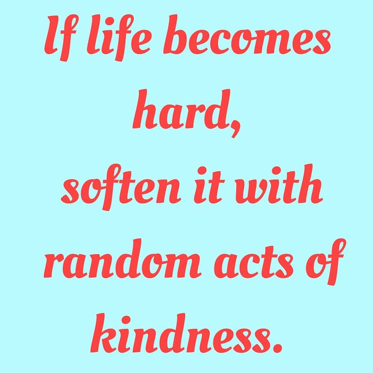 If life becomes hard, soften it with random acts of kindness.  ‪#‎QuotesYouLove‬ ‪#‎QuoteOfTheDay‬ ‪#‎MotivationalQuotes‬ ‪#‎QuotesOnMotivation‬  Visit our website  for text status wallpapers.  www.quotesulove.com