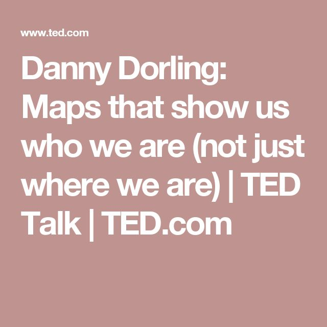 Danny Dorling: Maps that show us who we are (not just where we are) | TED Talk | TED.com