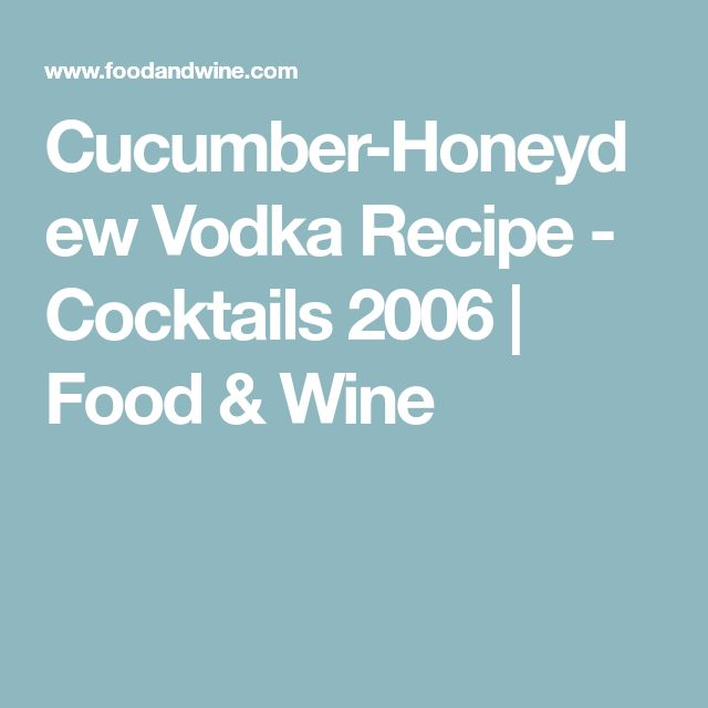 Cucumber-Honeydew Vodka Recipe - Cocktails 2006 | Food & Wine