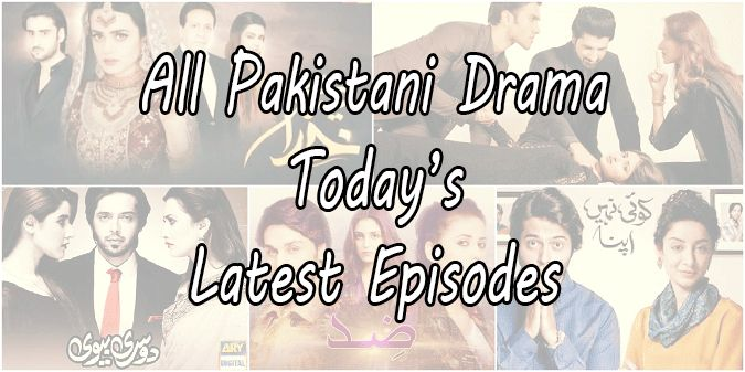 Watch Pakistani Drama Todays Latest Episodes in HD Quality. Find all todays latest episodes of all pakistani dramas online. watch your favorite drama