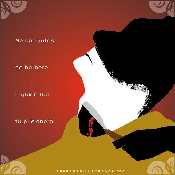 No contrates de barbero a quien fue tu prisionero. | http://tmblr.co/ZtwVgn1XtQ1o0 | #español #spanish #espanhol #spanisch #espagnol #espanol