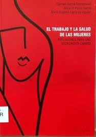 El trabajo y la salud de las mujeres : reflexiones para una sociedad en cambio, de Carmen García Colmenares, Alicia H. Puleo García, María Eugenia Carranza Aguilar.  L/Bc 37.06 ZOL dej    http://almena.uva.es/search~S1*spi/?searchtype=t&searcharg=el+trabajo+y+la+salud+de+las+mujeres&searchscope=1&SORT=D&extended=0&SUBMIT=Buscar&searchlimits=&searchorigarg=tlenguajes+en+la+educaci%7B226%7Don