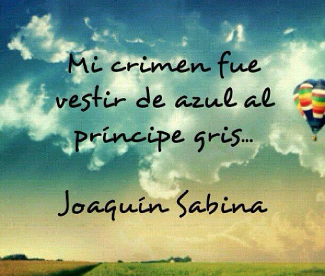 """""""Mi crimen fue vestir de azul al príncipe gris."""" - Joaquín Sabina"""