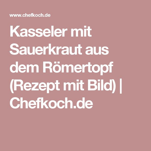 Kasseler mit Sauerkraut aus dem Römertopf (Rezept mit Bild) | Chefkoch.de