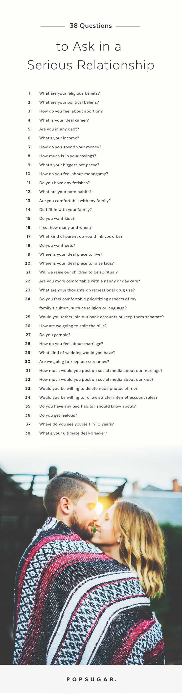 Ahead are 38 questions to ask your significant other as the stakes are raised in your partnership. Note: these range from mildly uncomfortable to a little, sort of, somewhat, totally and utterly cringeworthy.