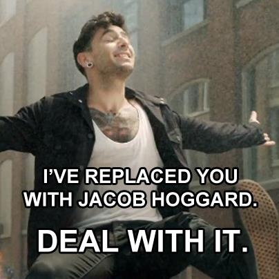 'I've replaced you with Jacob Hoggard. Deal with it!'