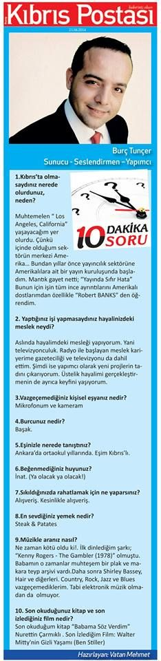 """Kıbrıs Postası Gazetesin'de yer alan """"10 dakika 10 Soru"""" Bölümünde Pazartesi Günü (21.04.2104) Bendeniz (Burç TUNÇER) konuk oldum. Değerli meslektaşım """"Gazeteci Vatan MEHMET"""" e nezaketinden dolayı teşekkürler."""