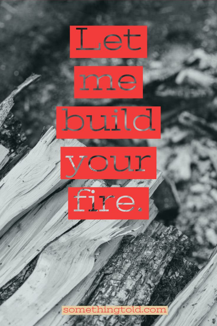 Build Your Fire Quotes Somethingtoldcom Fire Quotes Quotes Fire