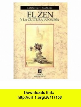 El zen y la cultura japonesa / Zen and Japanese Culture (Spanish Edition) (9788449302398) Daisetz Teitaro Suzuki , ISBN-10: 8449302390  , ISBN-13: 978-8449302398 ,  , tutorials , pdf , ebook , torrent , downloads , rapidshare , filesonic , hotfile , megaupload , fileserve