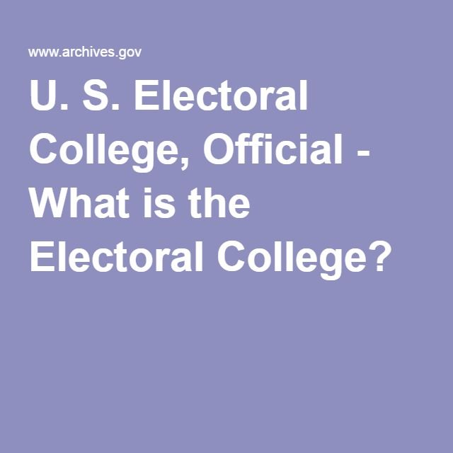 U. S. Electoral College, Official - What is the Electoral College?