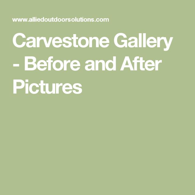 Carvestone Gallery - Before and After Pictures
