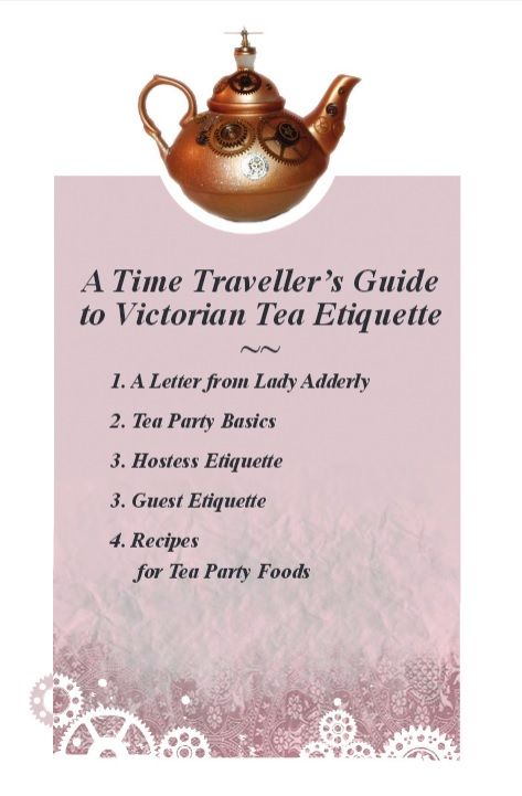 A Time Traveller's Guide to Victorian Tea Etiquette by Lady Adderly - http://www.sepiachord.com/tea.pdf