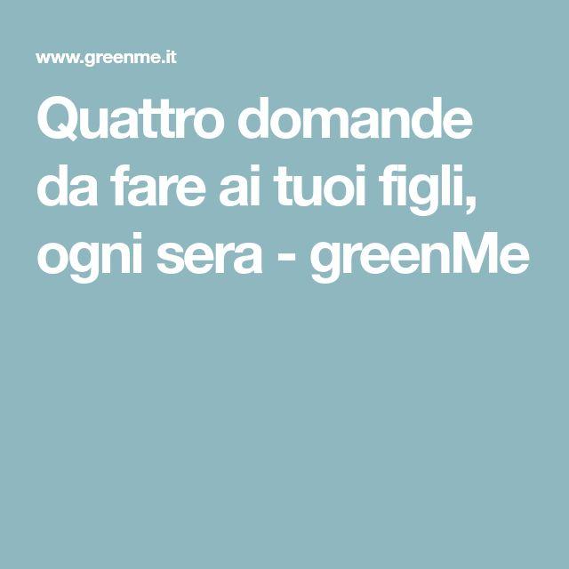 Quattro domande da fare ai tuoi figli, ogni sera - greenMe