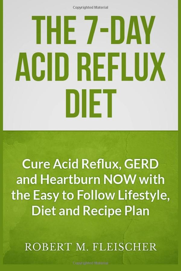 The 7-Day Acid Reflux Diet: Cure Acid Reflux, GERD and Heartburn NOW with the Easy to Follow Lifestyle, Diet and 45 Mouth-Watering Recipes [Kindle Edition]