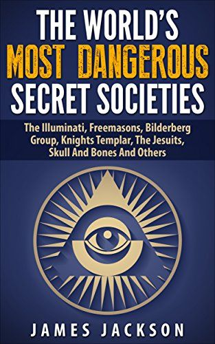 The World's Most Dangerous Secret Societies: The Illuminati, Freemasons, Bilderberg Group, Knights Templar, The Jesuits, Skull And Bones And Others by James Jackson http://www.amazon.com/dp/B00U2SH4X6/ref=cm_sw_r_pi_dp_6xMSwb1CG1N6A
