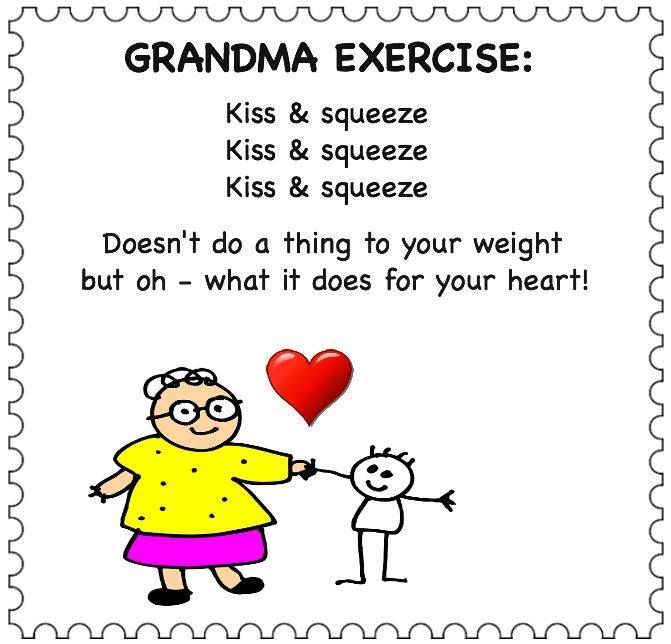 Grandma exercise: Kiss & squeeze ... doesn't do a thing to your weight but oh, what it does for your heart!!!