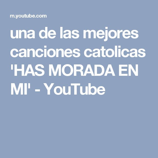 una de las mejores canciones catolicas 'HAS MORADA EN MI' - YouTube