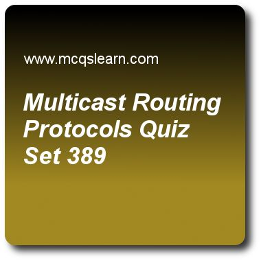 Multicast Routing Protocols Quizzes:  computer networks Quiz 389 Questions and Answers - Practice networking quizzes based questions and answers to study multicast routing protocols quiz with answers. Practice MCQs to test learning on multicast routing protocols, unicast routing protocols, point to point protocol, ipv6 addresses quizzes. Online multicast routing protocols worksheets has study guide as in core-based tree (cbt), when router has received all join messages, then tree will be..