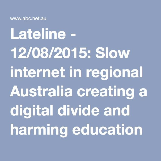 Lateline - 12/08/2015: Slow internet in regional Australia creating a digital divide and harming education and business