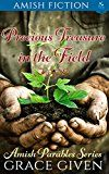 Free Kindle Book -   Precious Treasure In The Field (Amish Parables Book 4) Check more at http://www.free-kindle-books-4u.com/religion-spiritualityfree-precious-treasure-in-the-field-amish-parables-book-4/