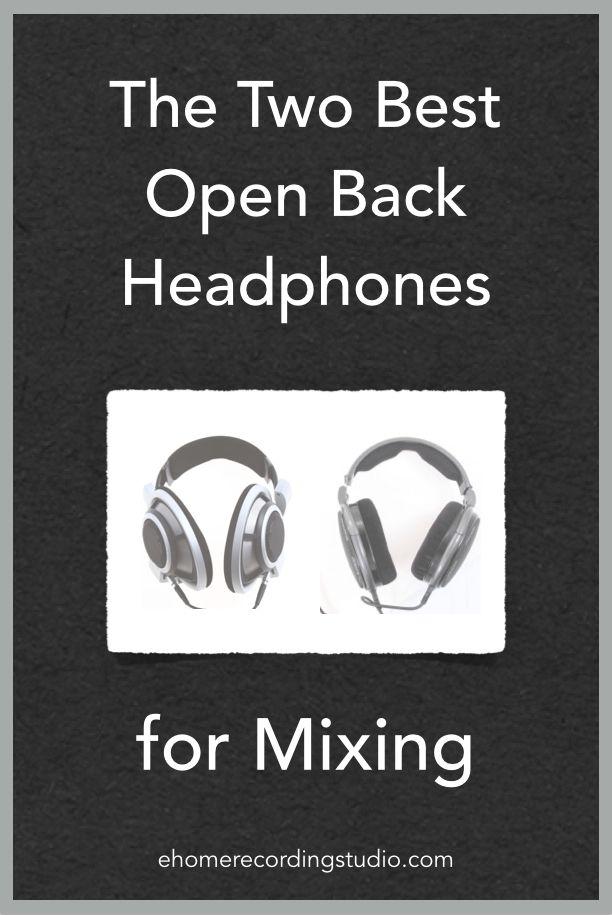 The Two Best Open Back Headphones for Mixing http://ehomerecordingstudio.com/open-back-studio-headphones/