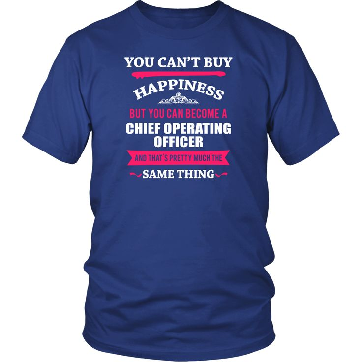 Chief Operating Officer- You can't buy happiness but you can become a Chief Operating Officer and that's pretty much the same thing- Profession Shirt