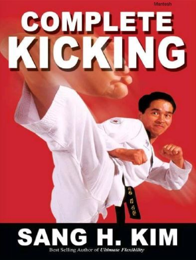 Complete Kicking The Ultimate Guide To Kicks For Martial Arts Self