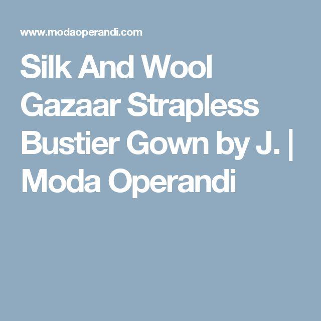Silk And Wool Gazaar Strapless Bustier Gown by J. | Moda Operandi