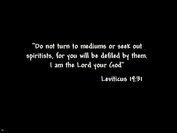 'Do not turn to mediums or spiritists; do not seek them out to be defiled by them. I am the LORD your God.' Leviticus 19:31 #LetThatMarinateTho