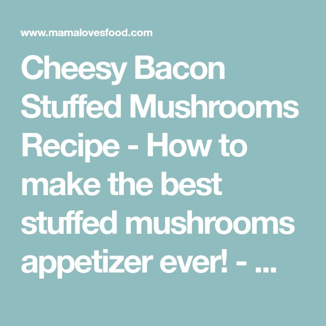 Cheesy Bacon Stuffed Mushrooms Recipe - How to make the best stuffed mushrooms appetizer ever! - Mama Loves Food