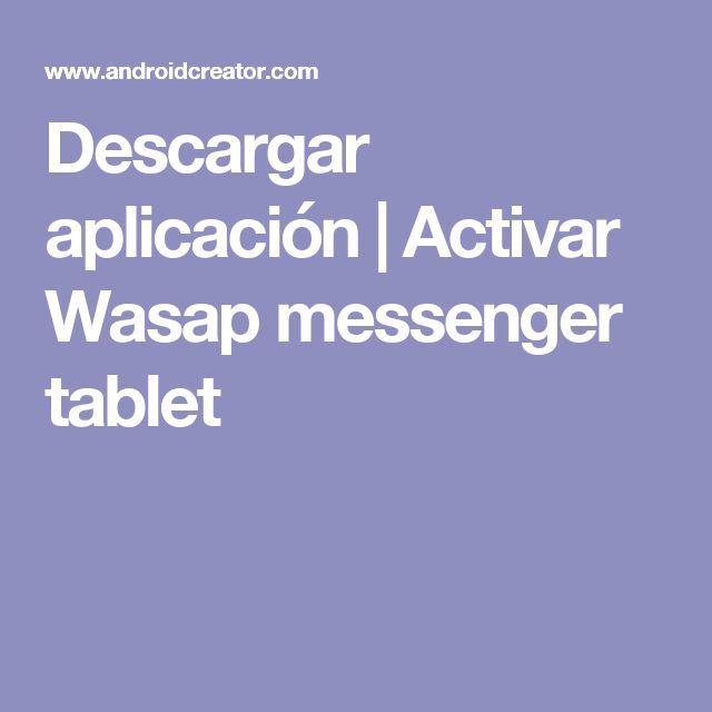 Descargar aplicación | Activar Wasap messenger tablet