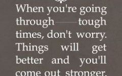 Encouraging Quotes For A Friend Going Through A Tough Time