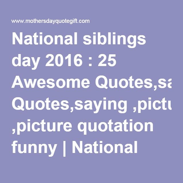 Funny Quotes About Siblings: Best 25+ National Sibling Day Ideas On Pinterest