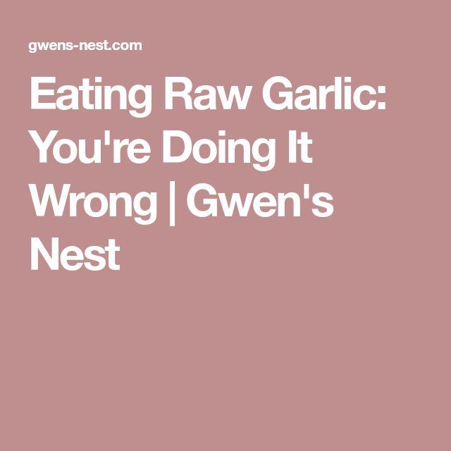 Eating Raw Garlic: You're Doing It Wrong | Gwen's Nest