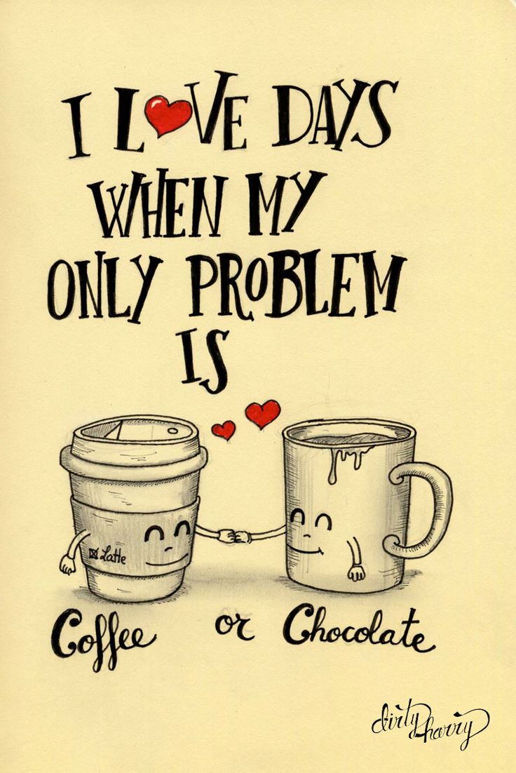 I love days when my only problem is coffee or chocolate - www.dirtyharry.es