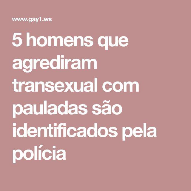 5 homens que agrediram transexual com pauladas são identificados pela polícia