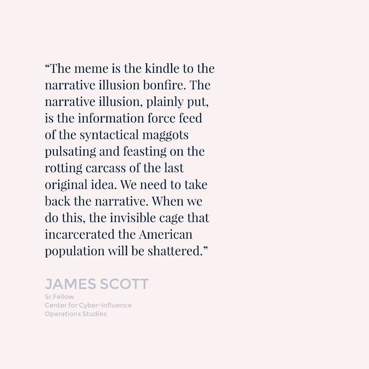 """""""The #meme is the kindle to the #narrative #illusion bonfire. The narrative illusion, plainly put, is the information force feed of the syntacticl maggots pulsating and feasting on the rotting carcass of the last orginal #idea...""""- James Scott  #MondayMotivation #ThoughtForTheDay"""