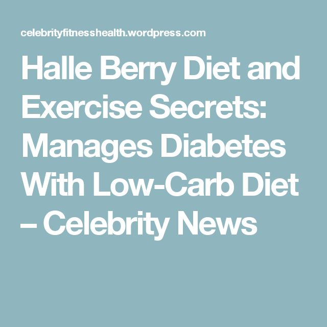 Halle Berry Diet and Exercise Secrets: Manages Diabetes With Low-Carb Diet – Celebrity News