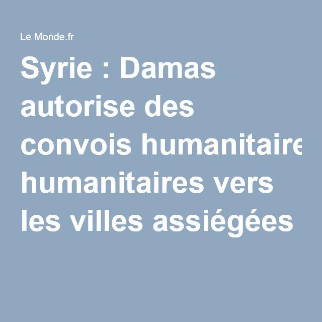 Syrie: Damas autorise des convois humanitaires vers les villes assiégées