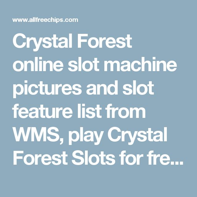 Crystal Forest online slot machine pictures and slot feature list from WMS, play Crystal Forest Slots for free.