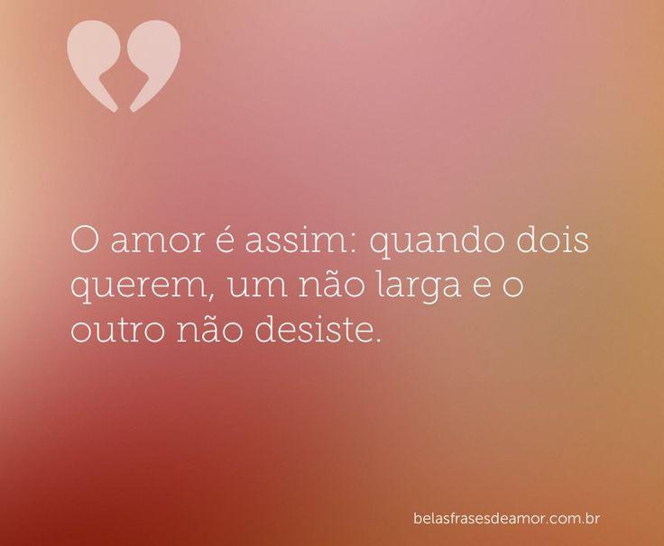"""""""O amor é assim: quando dois querem, um não larga e o outro não desiste."""""""