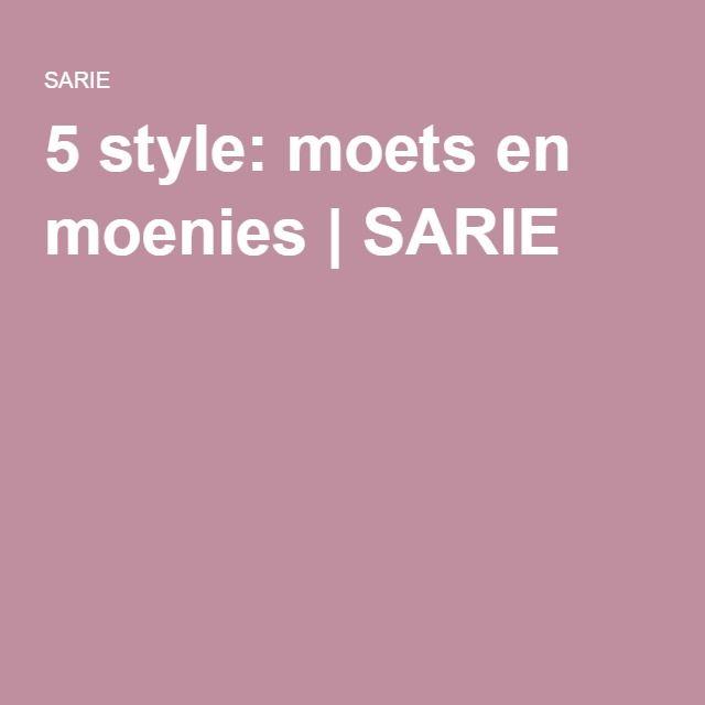 5 style: moets en moenies   SARIE