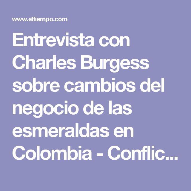Entrevista con Charles Burgess sobre cambios del negocio de las esmeraldas en Colombia - Conflicto y Narcotráfico - Justicia - ELTIEMPO.COM