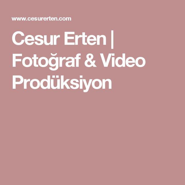 Cesur Erten | Fotoğraf & Video Prodüksiyon